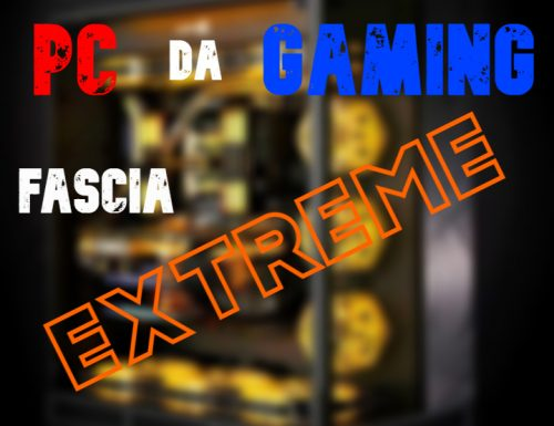 PC da Gaming: build fascia Extreme – Settembre 2019