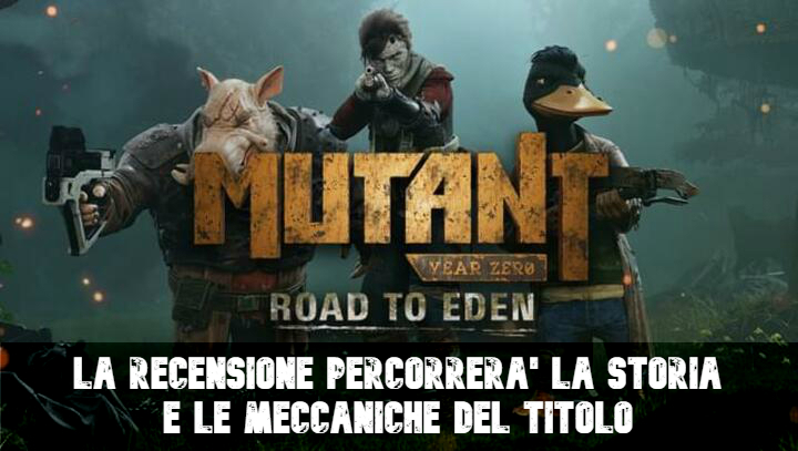 Mutant Year Zero Road To Eden - Recensione