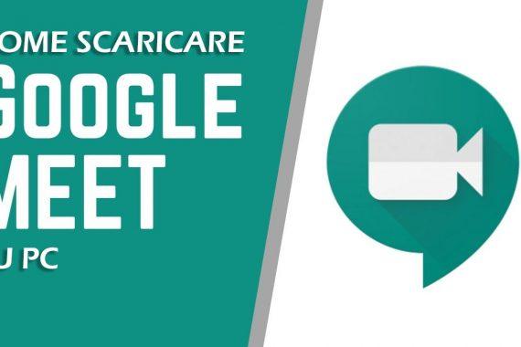Come scaricare Google Meet su PC – Guida informatica