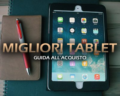 Migliori Tablet in offerta – Guida all'acquisto
